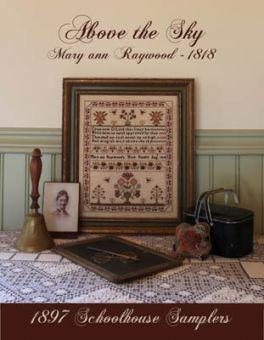 1897 Schoolhouse Samplers - Above The Sky - Mary Ann Raywood 1818